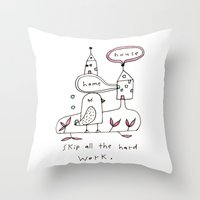 skip all the hard work Throw Pillow
