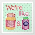 We're Like Peanut Butter & Jelly - cute food illustration Art Print