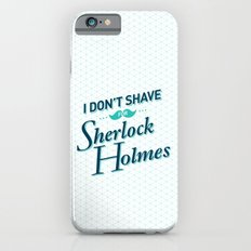 I Don't Shave for Sherlock Holmes iPhone 6s Slim Case