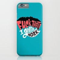 I Gotta Work iPhone 6 Slim Case