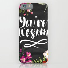 You're Awesome Slim Case iPhone 6s