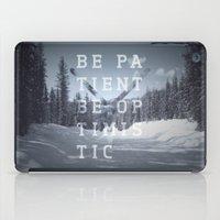 Be Patient. Be Optimisti… iPad Case