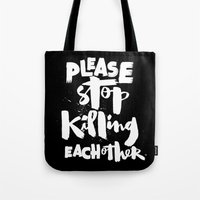 Please Stop Killing Each Other Tote Bag