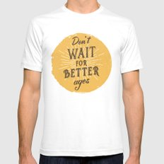 Don't wait for better ages Mens Fitted Tee White SMALL