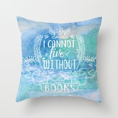 I Cannot Live Without Books - Watercolor Throw Pillow