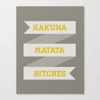 Hakuna Matata Bitches Canvas Print