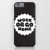 iPhone & iPod Case featuring Work or go home by jusum