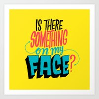 Is There Something On My Face? Art Print