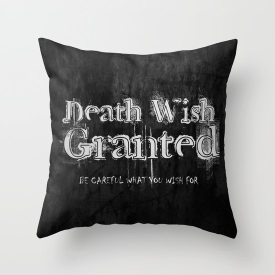 Death Wish Granted. Throw Pillow