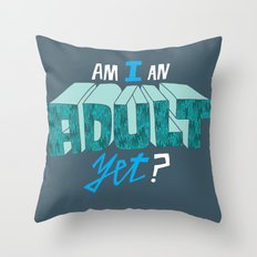 Am I an adult yet? Throw Pillow