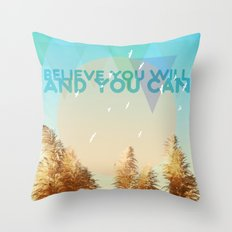 BELIEVE YOU WILL AND YOU CAN Throw Pillow
