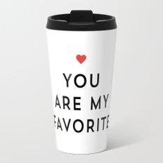YOU ARE MY FAVORITE Travel Mug