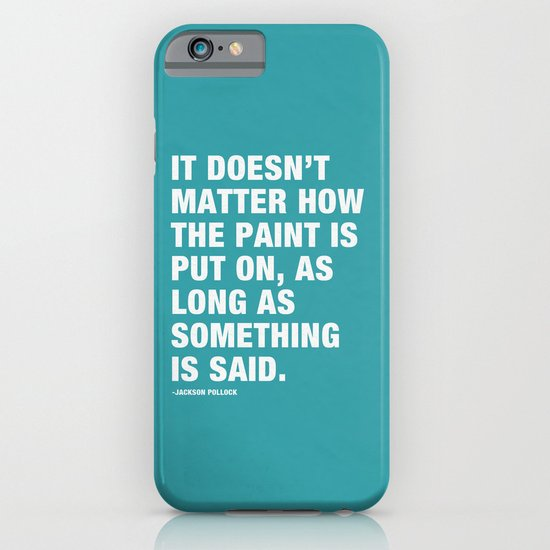 It Doesn't Matter how the Paint is put on, as long as Something is Said. iPhone & iPod Case