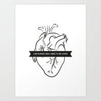 I Am Human & I Need to be Loved Art Print