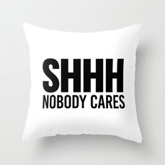 Shhh Nobody Cares Throw Pillow