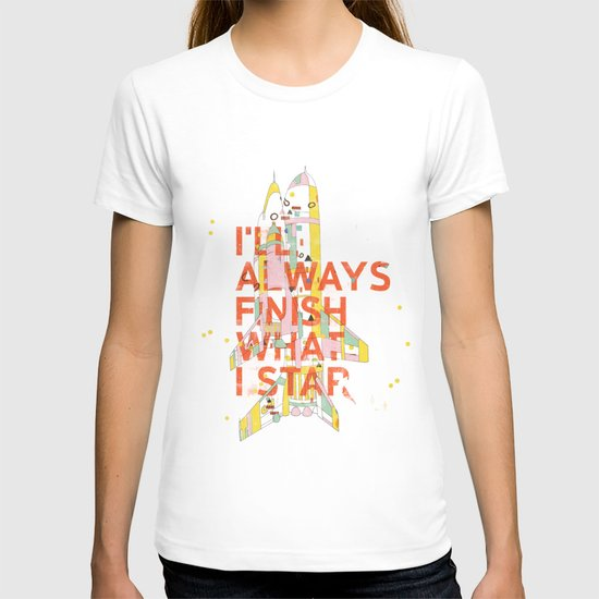 I'LL ALWAYS FINISH WHAT I STAR... T-shirt