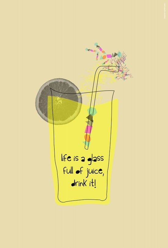 life is a glass of juice, drink it! Art Print