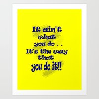 The way that you do it Art Print