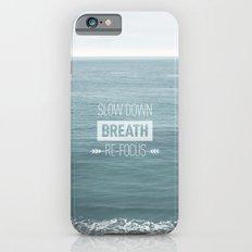 Slow Down, Breath, Re-Focus.  Slim Case iPhone 6s