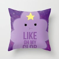 Like OH MY GLOB. Throw Pillow