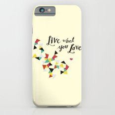 live what you love iPhone 6 Slim Case