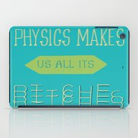 Physics Makes Us All Its… iPad Case