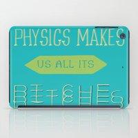Physics makes us all its bitches iPad Case