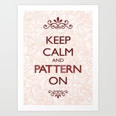 Keep Calm and Pattern On Art Print
