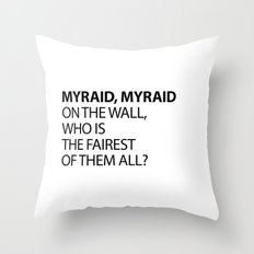 MYRAID, MYRAID  ON THE WALL,  WHO IS THE FAIREST OF THEM ALL? Throw Pillow