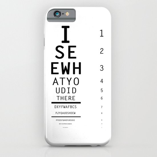 I See What You Did There iPhone & iPod Case