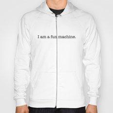 I am a fun machine. Hoody