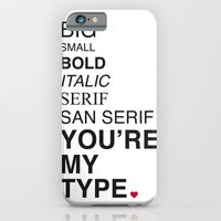 You're my type. iPhone 6 Slim Case