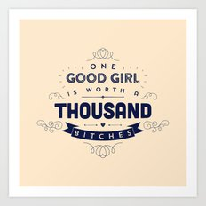 One Good Girl Is Worth A Thousand Bitches Art Print