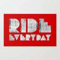 Ride Everyday  Canvas Print