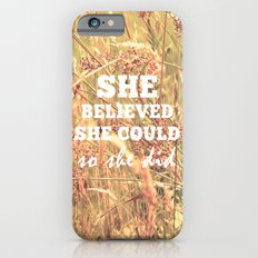 She Believed She Could  Slim Case iPhone 6s