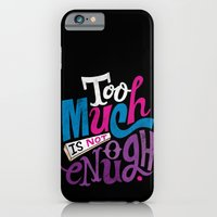 Too Much is Not Enough iPhone 6 Slim Case