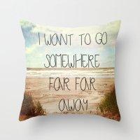 I want to go somewhere far far away Throw Pillow