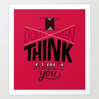 I don't even think about you. Art Print