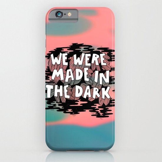 We were made in the Dark iPhone & iPod Case