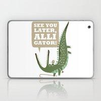 See You Later, Alligator! Laptop & iPad Skin