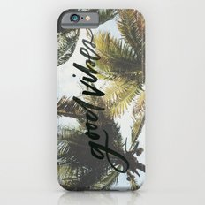 Good vibes iPhone 6 Slim Case