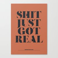 S**T JUST GOT REAL Canvas Print