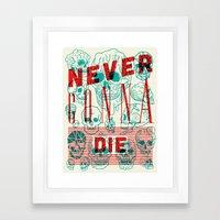 Never Gonna Die Framed Art Print