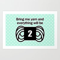bring me yarn and everything will be fine Art Print
