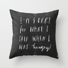 Sorry Quote-  I am sorry for what I said when I was hungry.  Throw Pillow