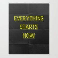 EVERYTHING STARTS NOW Canvas Print