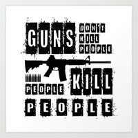 Guns Don't Kill People - People Kill People Art Print