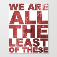 WE ARE ALL THE LEAST OF THESE (Matthew 25) Canvas Print