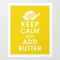 Keep Calm and Add Butter Art Print
