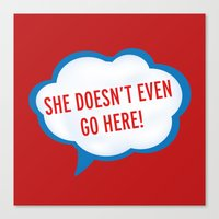 She Doesn't Even Go Here… Canvas Print